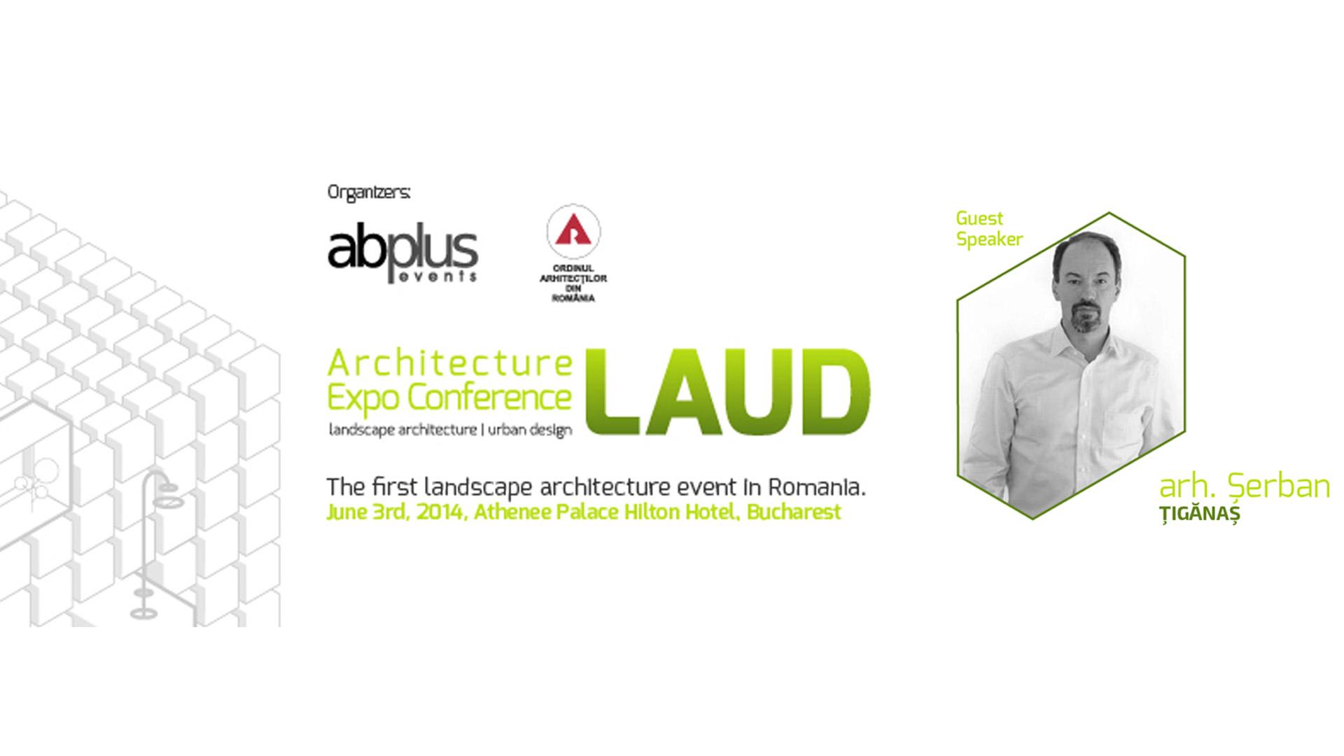 LAUD Conference, guest speaker: arch. Șerban Țigănaș, 2014